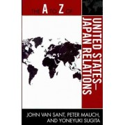 The A to Z of United States-Japan Relations by John Van Sant