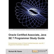 Oracle Certified Associate, Java SE 7 Programmer Study Guide by Richard M. Reese