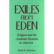 Exiles from Eden by Mark R. Schwehn