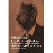 The Will to Believe and Human Immortality by William James