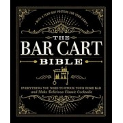 The Bar Cart Bible: Everything You Need to Stock Your Home Bar and Make Delicious Classic Cocktails, Hardcover