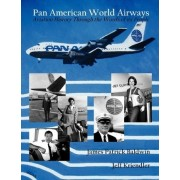Pan American World Airways Aviation History Through the Words of Its People by James Patrick Baldwin