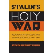 Stalin's Holy War: Religion, Nationalism, and Alliance Politics, 1941-1945