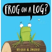 Frog on a Log? by Kes Gray
