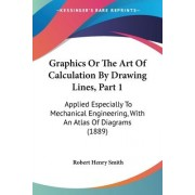 Graphics or the Art of Calculation by Drawing Lines, Part 1 by Robert Henry Smith