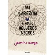 Mi Corazan y Otros Agujeros Negros / My Heart and Other Black Holes by Jasmine Warga