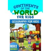 Continents of the World for Kids by Nishi Singh