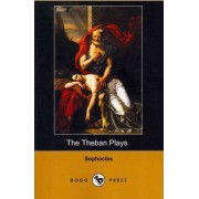 The Theban Plays (Also Known as the Oedipus Trilogy) (Dodo Press) by Sophocles