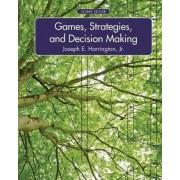 Games, Strategies, and Decision Making by Jr. Joseph E. Harrington