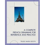 A Complete French Grammar for Reference and Practice by Trudie Maria Booth