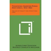 Tennysons Shorter Poems and Lyrics, 1833-1842 by Lord Alfred Tennyson