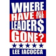 Where Have All the Heroes Gone by Lee Iacocca