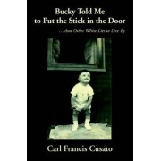 Bucky Told Me to Put the Stick in the Door by Carl Francis Cusato