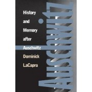History and Memory after Auschwitz by Dominick LaCapra