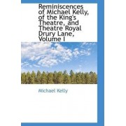 Reminiscences of Michael Kelly, of the King's Theatre, and Theatre Royal Drury Lane, Volume I by Associate Professor Michael Kelly