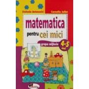 Matematica Pentru Cei Mici 4-5 Ani - Stefania Antonovici