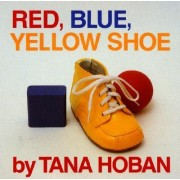 Red, Blue, Yellow Shoe by Tana Hoban