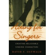 Acting for Singers by David F. Ostwald