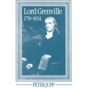 Lord Grenville, 1759-1834 by Senior Lecturer in Modern History Peter Jupp