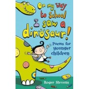On My Way to School I Saw a Dinosaur by Roger Stevens