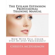 The Eyelash Extension Professional Training Manual by Christa McDearmon
