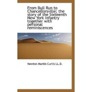 From Bull Run to Chancellorsville; The Story of the Sixteenth New York Infantry Together with Person by Newton Martin Curtis