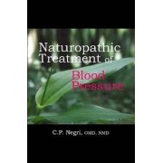 Naturopathic Treatment of Blood Pressure by C Omd Nmd Negri
