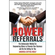 Power Referrals: The Ambassador Method for Empowering Others to Promote Your Business and Do the Selling for You by Andrea Sittig-Rolf