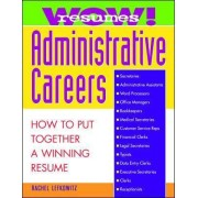 Wow! Resumes for Administrative Careers: How to Put Together A Winning Resume by Rachel Lefkowitz