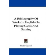 A Bibliography of Works in English on Playing Cards and Gaming by Frederic Jessel