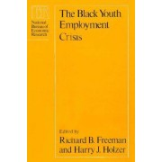 The Black Youth Employment Crisis by R. B. Freeman