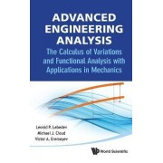 Advanced Engineering Analysis: The Calculus Of Variations And Functional Analysis With Applications In Mechanics by Leonid P. Lebedev