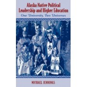 Alaska Native Political Leadership and Higher Education by Michael Jennings