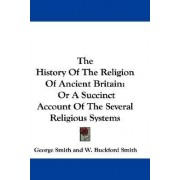 The History of the Religion of Ancient Britain by Professor George Smith