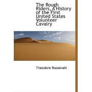 The Rough Riders, a History of the First United States Volunteer Cavalry by Theodore Roosevelt