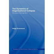The Dynamics of Organizational Collapse by Helga Drummond