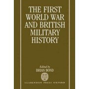 The First World War and British Military History by Brian Bond