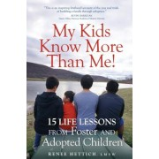 My Kids Know More Than Me!: 15 Life Lessons from Foster and Adopted Children, Paperback