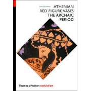 Athenian Red Figure Vases: The Archaic Period by John Boardman