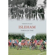 Isleham Through Time by Vernon Place