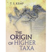 The Origin of Higher Taxa by Lecturer in Zoology and Curator of the Zoological Collections T S Kemp