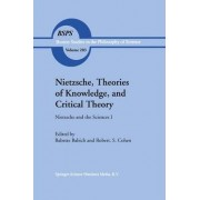 Nietzsche, Theories of Knowledge, and Critical Theory by Babette E. Babich