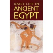 Daily Life in Ancient Egypt by Ana Ruiz