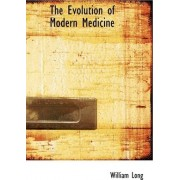 The Evolution of Modern Medicine by William Long