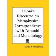 Leibniz Discourse on Metaphysics Correspondence with Arnauld and Monadology (1902) by George R. Montgomery