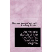 An Historic Sketch of the Two Fairfax Families in Virginia by Thomas Kemp Cartmell