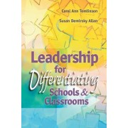 Leadership for Differentiating Schools and Classrooms by C Tomlinson