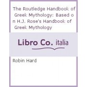 The Routledge Handbook of Greek Mythology by Robin Hard