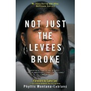 Not Just the Levees Broke by Phyllis Montana-Leblanc