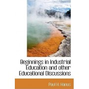 Beginnings in Industrial Education and Other Educational Discussions by Paul H Hanus